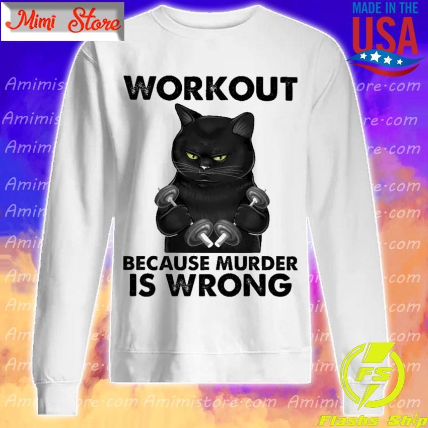Black Cat Gym Workout because murder is wrong s Sweatshirt