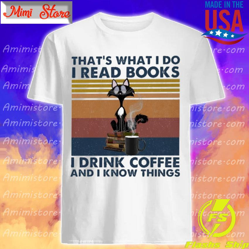 Black Cat that's what I do I read Books I drink Coffee and I know things vintage shirt
