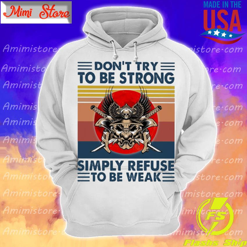 Don't try to be strong simply refuse to be weak vintage s Hoodie