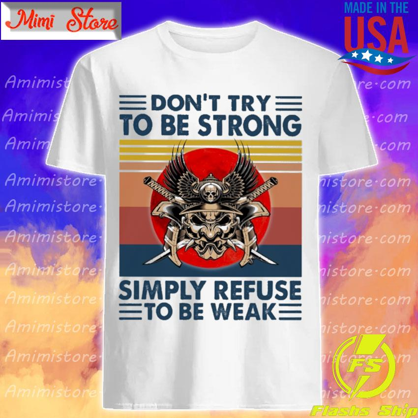 Don't try to be strong simply refuse to be weak vintage shirt