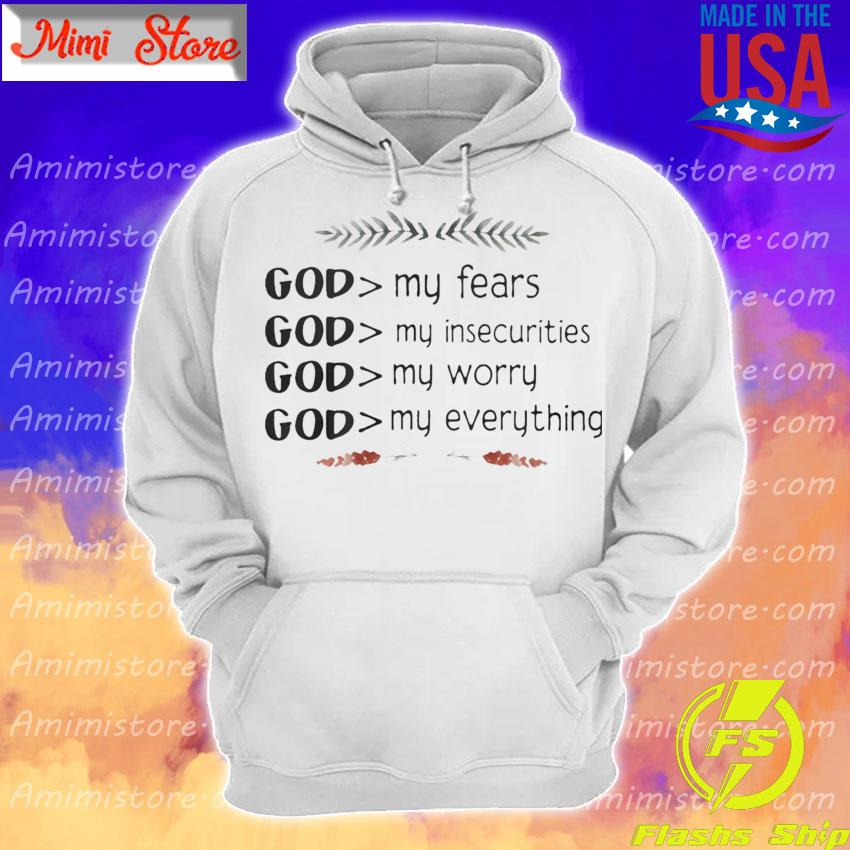 God My Fears Insecurities Worry Everything Shirt Hoodie