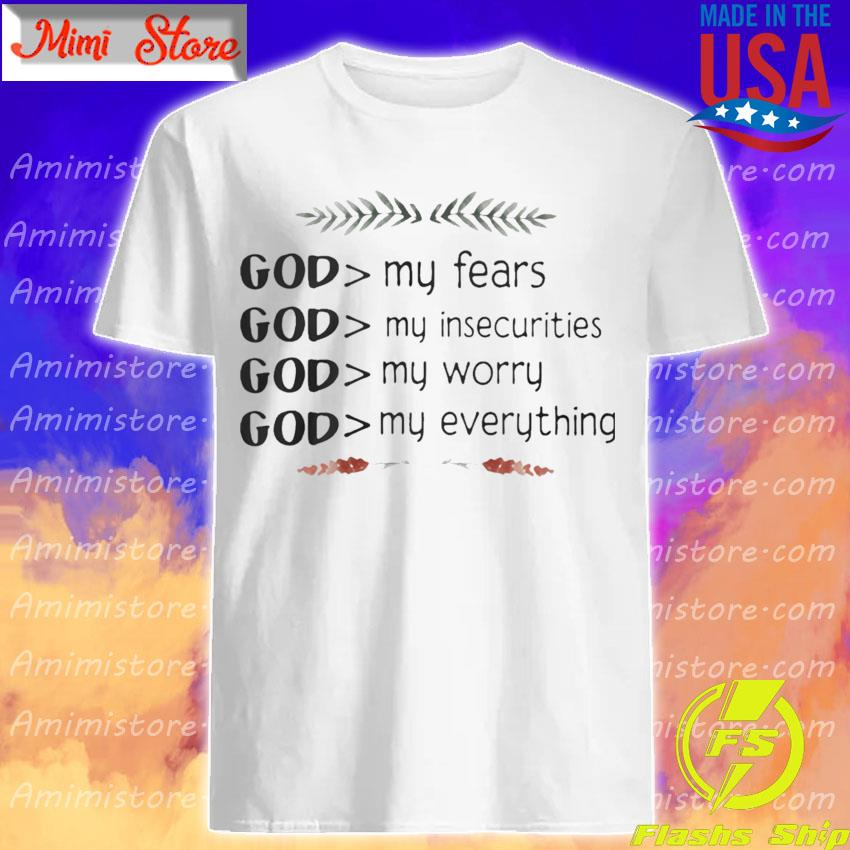 God My Fears Insecurities Worry Everything Shirt