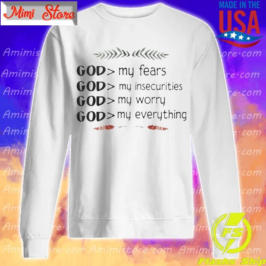 God My Fears Insecurities Worry Everything Shirt Sweatshirt