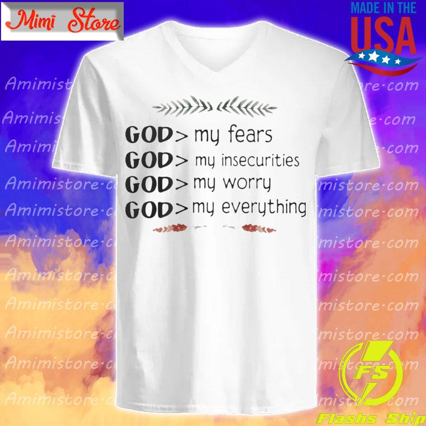 God My Fears Insecurities Worry Everything Shirt V-Neck