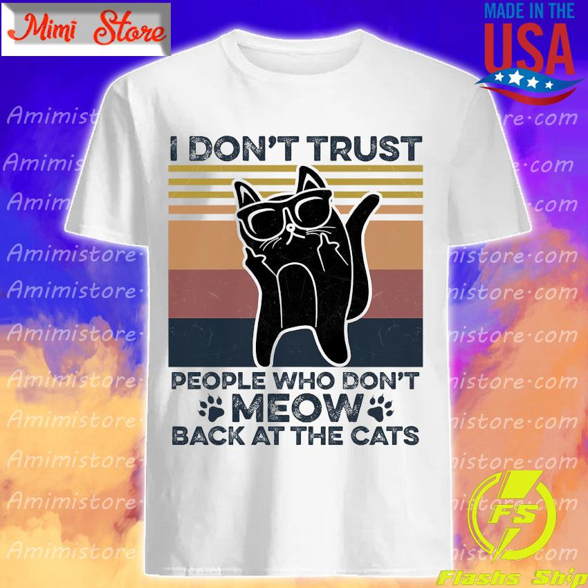 I don't trust people who don't meow back at the cats vintage shirt