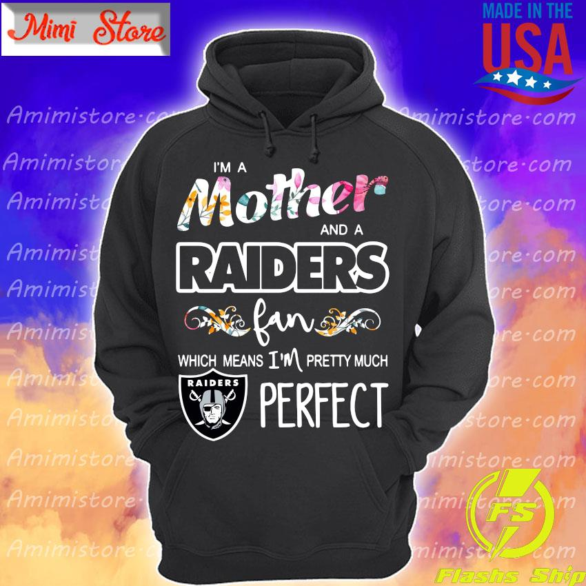 I'm Mother and Oakland Raiders fan which means I'm pretty much perfect s Hoodie