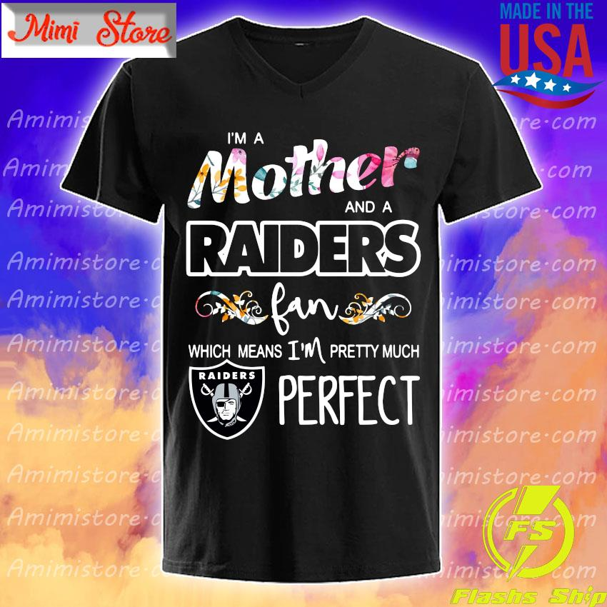 I'm Mother and Oakland Raiders fan which means I'm pretty much perfect shirt
