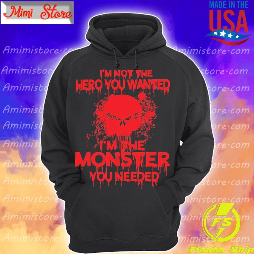 I'm not the Hero You wanted I'm the Monster You needed Red s Hoodie