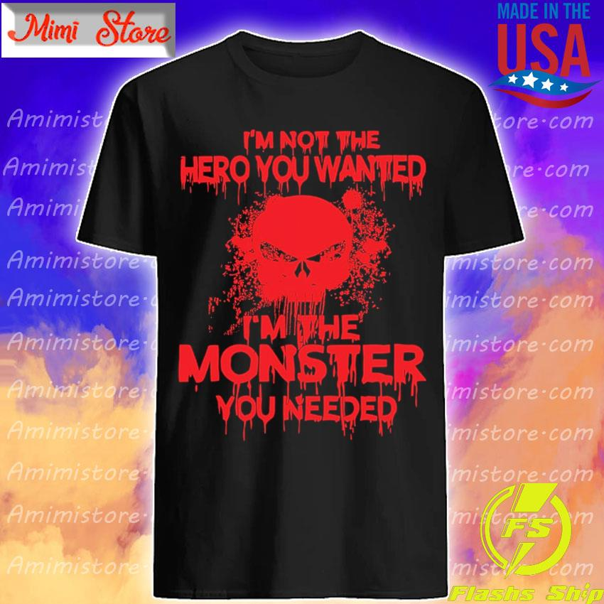 I'm not the Hero You wanted I'm the Monster You needed Red s Shirt