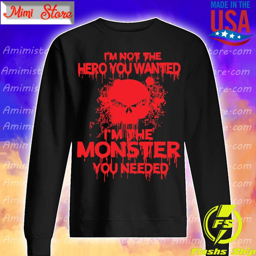 I'm not the Hero You wanted I'm the Monster You needed Red s Sweatshirt