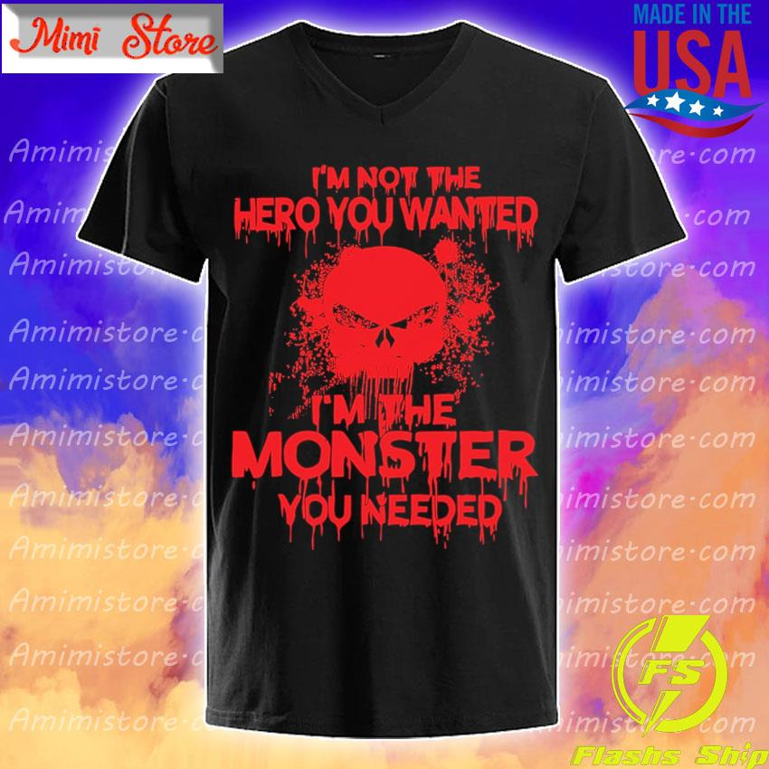 I'm not the Hero You wanted I'm the Monster You needed Red shirt