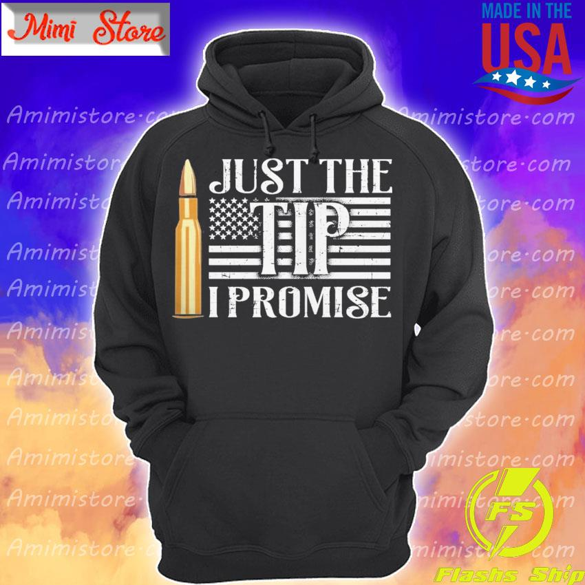 Just the Tip I promise American flag s Hoodie