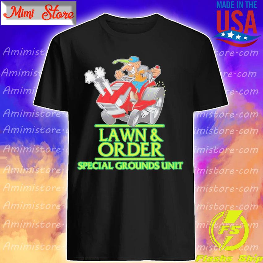 Lawn and Order Lawn Mower Landscaper s Shirt