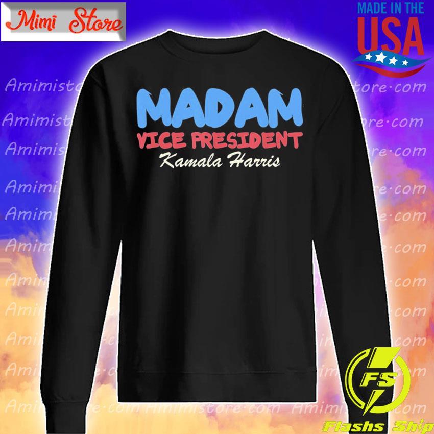 Madam Vice President I Kamala Harris Democrat s Sweatshirt