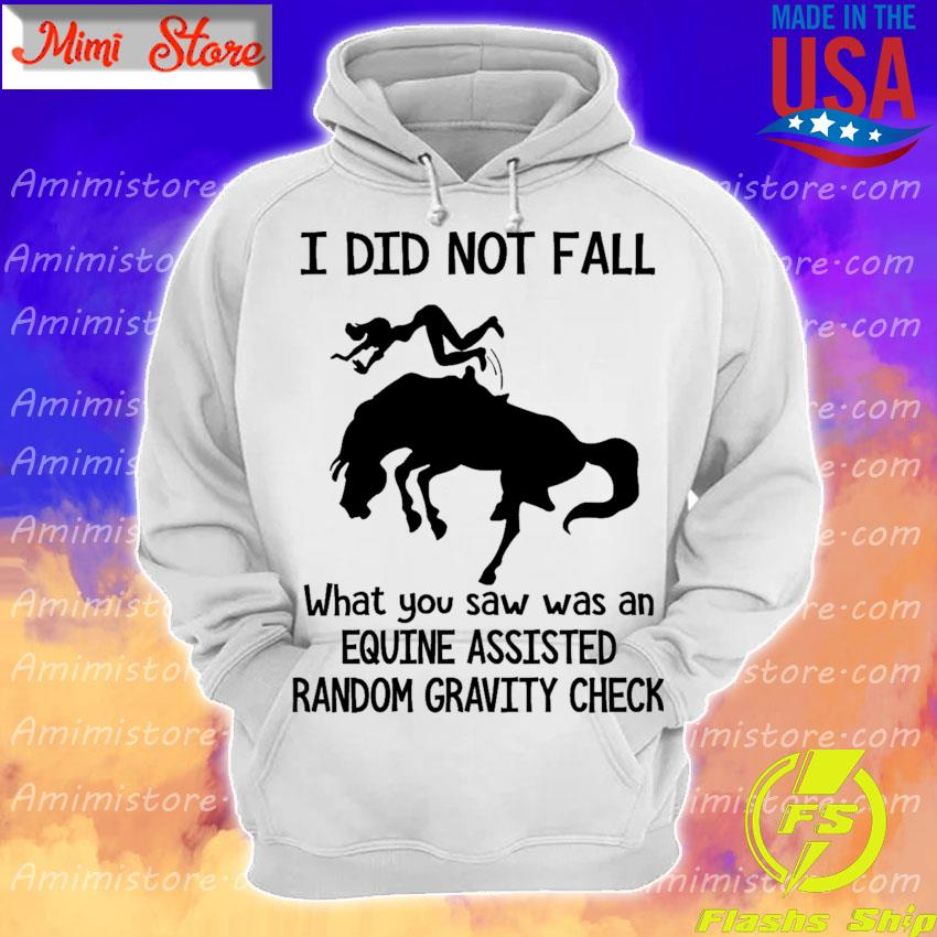 Official I did not fall what You saw was an Equine assisted Random gravity check s Hoodie