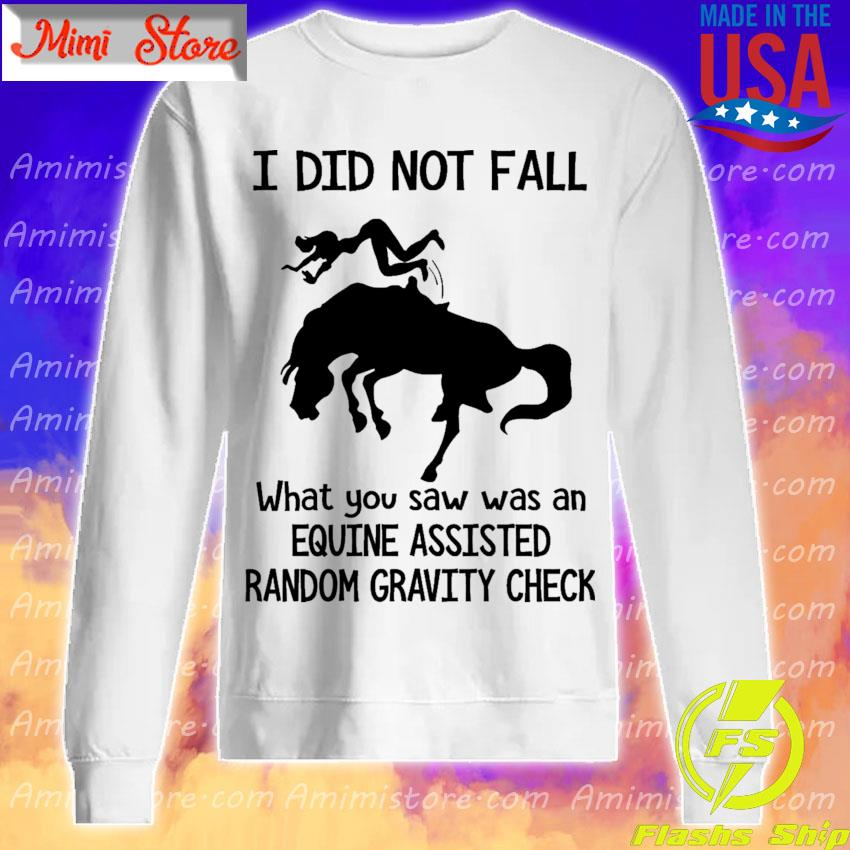 Official I did not fall what You saw was an Equine assisted Random gravity check s Sweatshirt