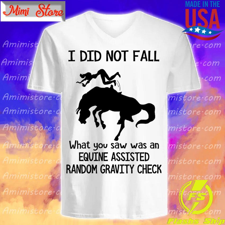 Official I did not fall what You saw was an Equine assisted Random gravity check s V-Neck
