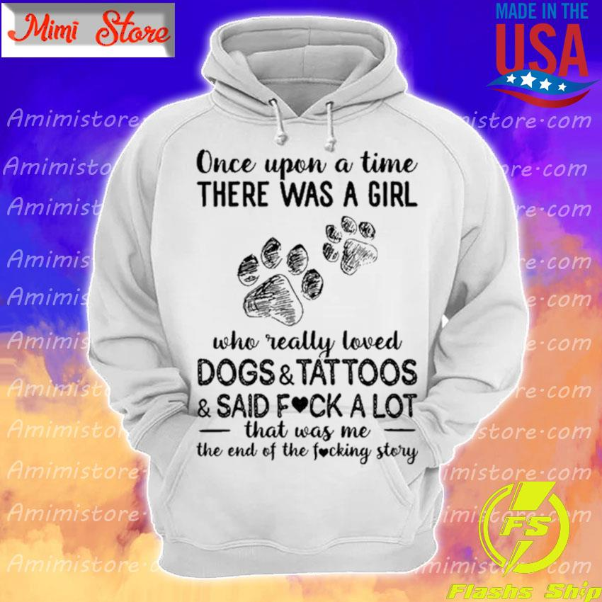 Once upon a time there was a Girl Dogs and Tattoos and Said fuck a lot s Hoodie