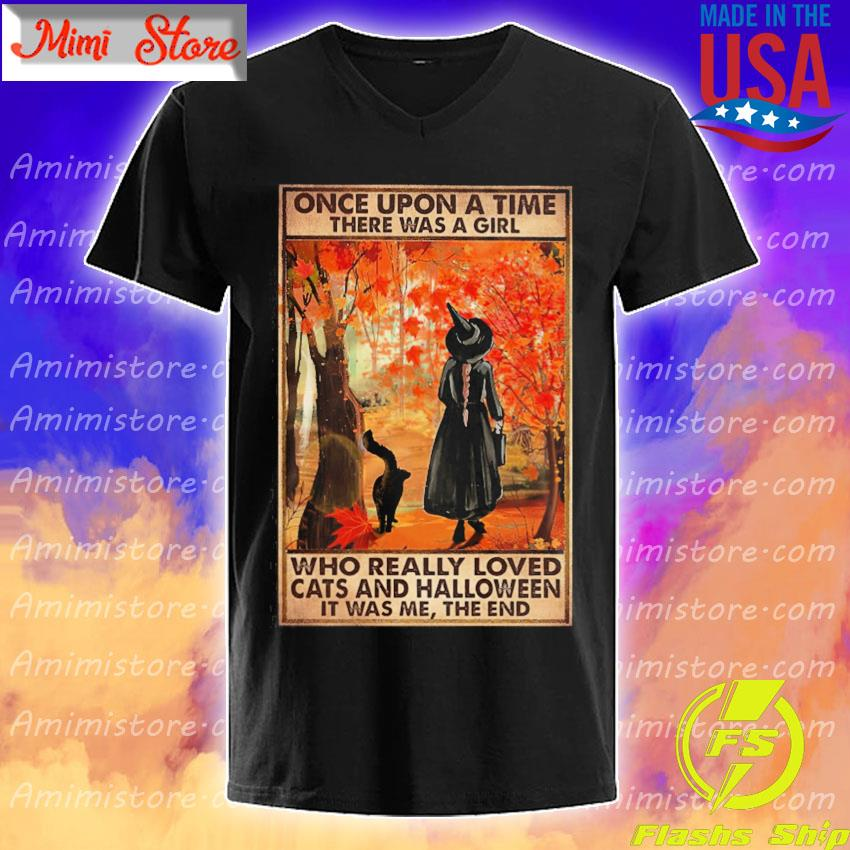 One Upon a time there was a Girl who really loved Cats and Halloween it was me the end shirt