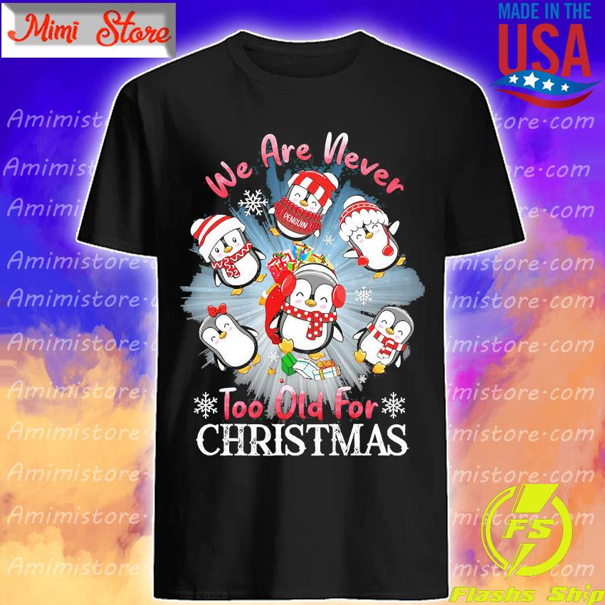 Penguins We are never too old for Christmas s Shirt