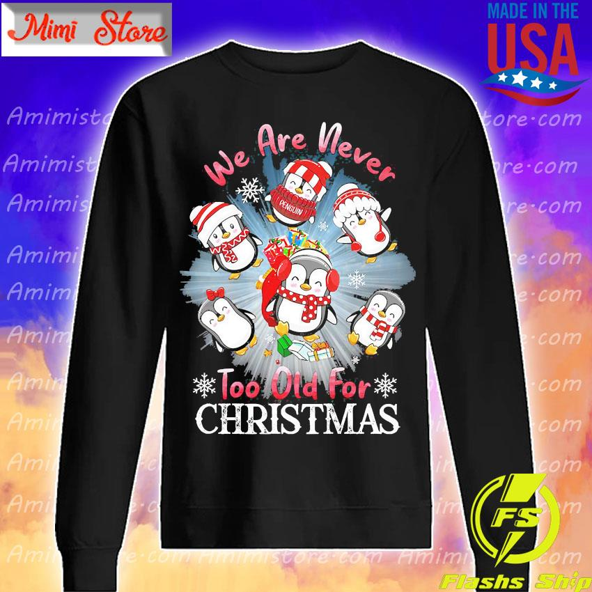 Penguins We are never too old for Christmas s Sweatshirt