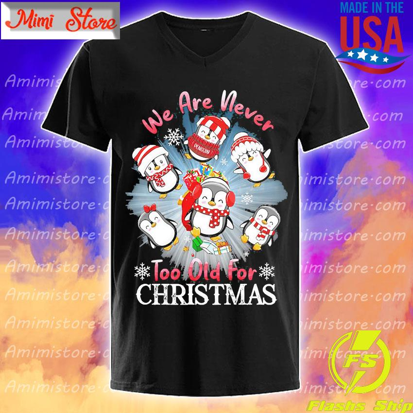 Penguins We are never too old for Christmas shirt