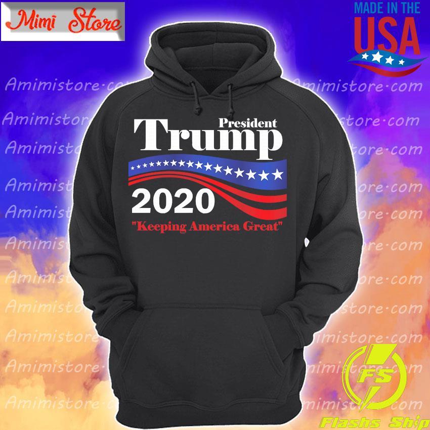 President Trump 2020 keeping America great s Hoodie