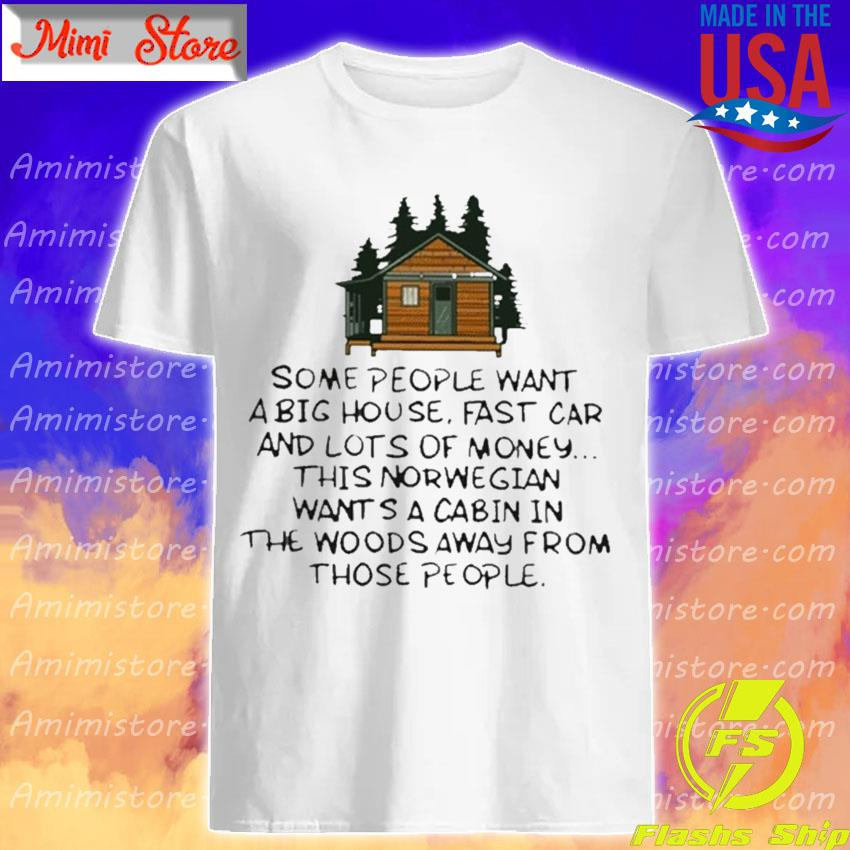 Some People Want A Big House Fast Car And Lots Of Money T-shirt