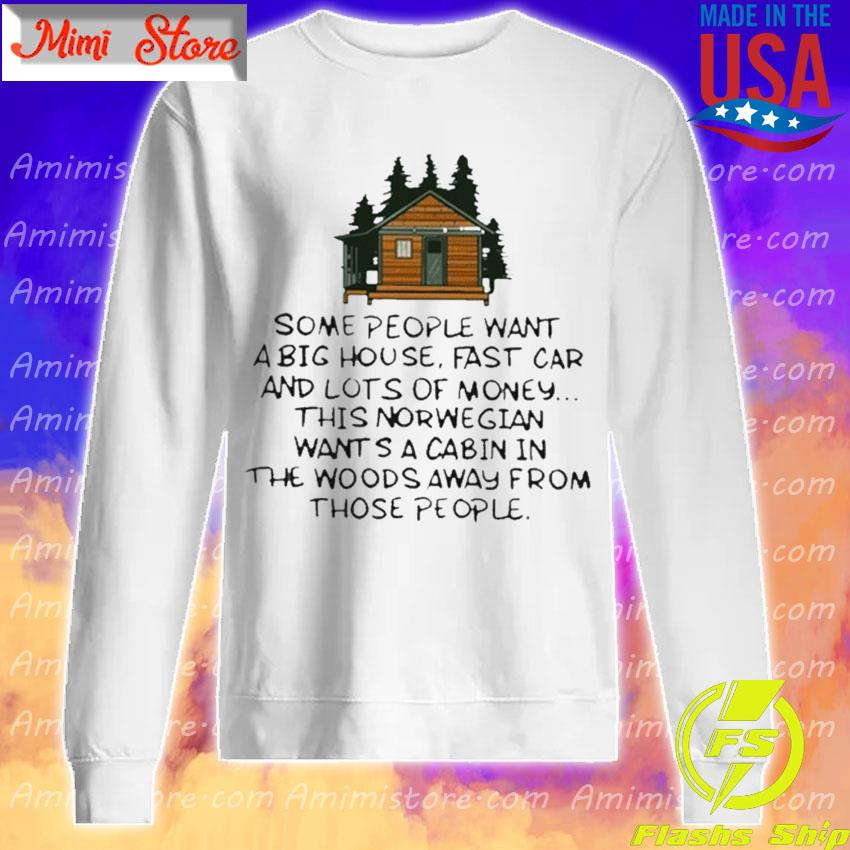 Some People Want A Big House Fast Car And Lots Of Money T-s Sweatshirt